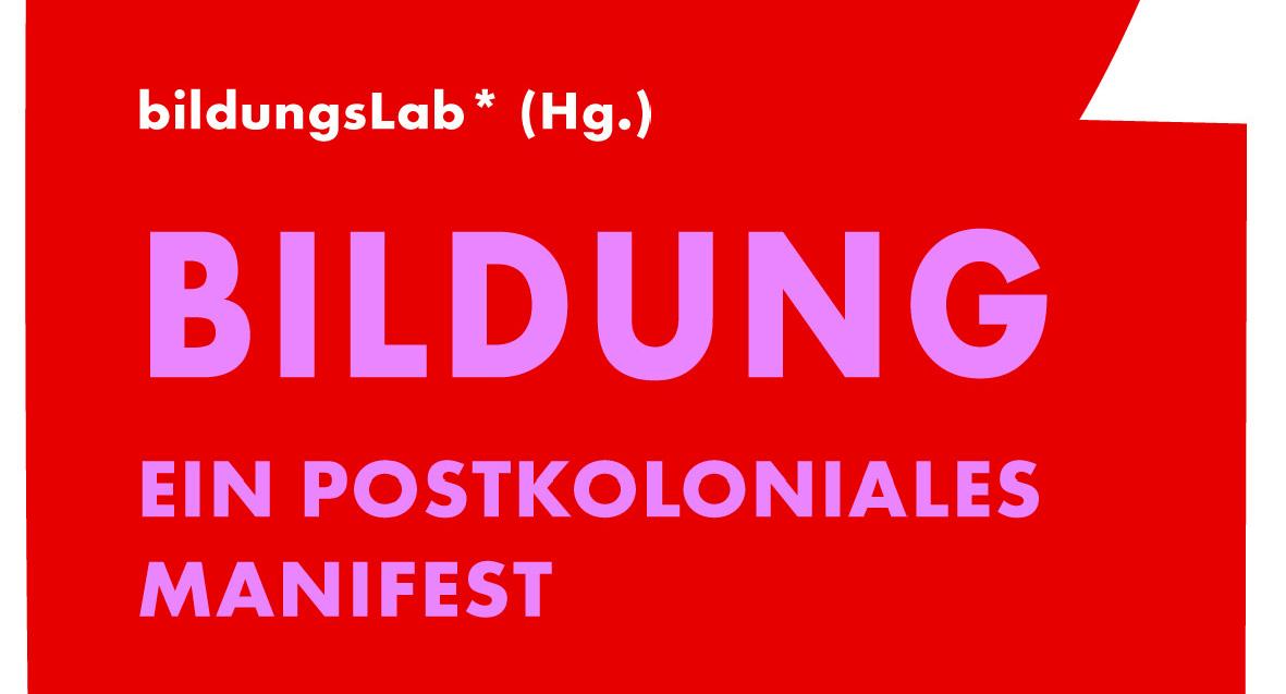 detail of manifesto publication saying (in German) bildungsLab* (Hg.) BILDUNG Ein Postkoloniales Manifest